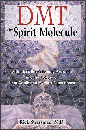 DMT: The Spirit Molecule by Rick Strassman, M.D.