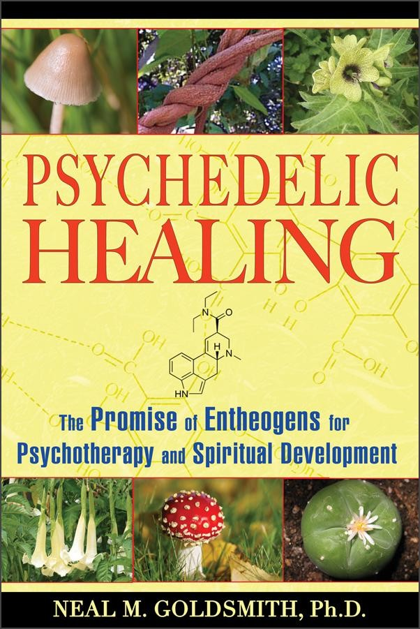 Psychedelic Healing by Neal M. Goldsmith, Ph.D.