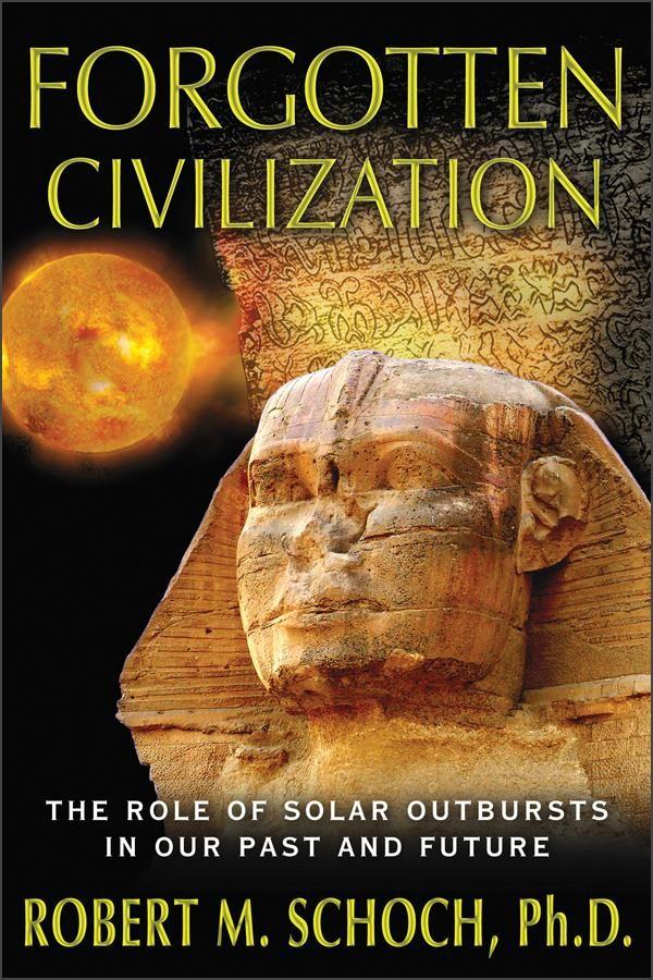 Forgotten Civilization by Robert M. Schoch, Ph.D.