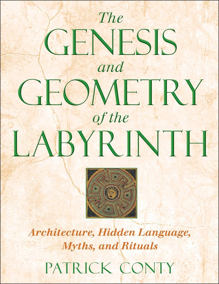 The Genesis and Geometry of the Labyrinth by Patrick Conty