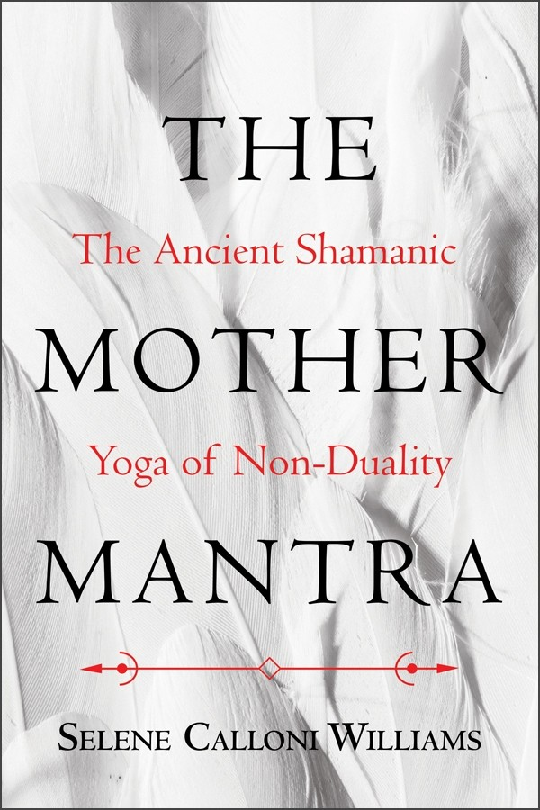 The Mother Mantra by Selene Calloni Williams