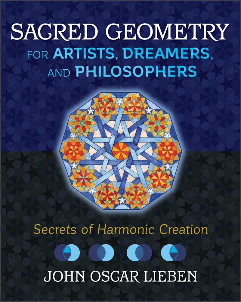 Sacred Geometry for Artists, Dreamers, and Philosophers by John Oscar Lieben
