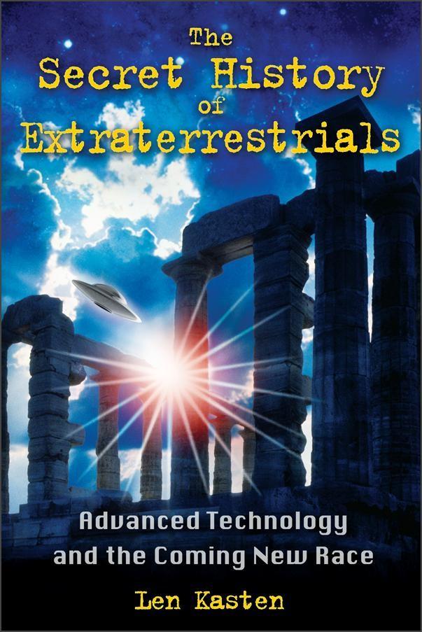 The Secret History of Extraterrestrials by Len Kasten