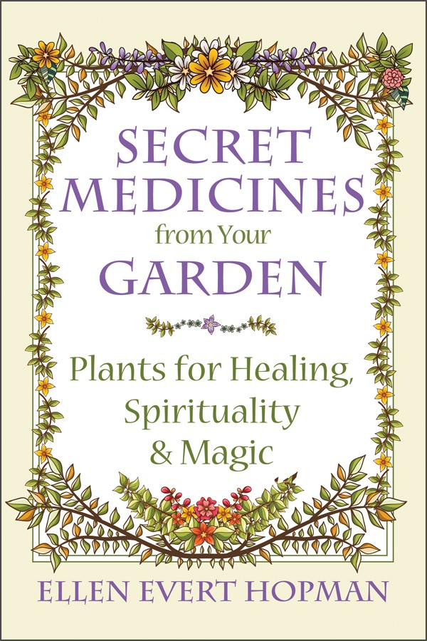 Secret Medicines from Your Garden by Ellen Evert Hopman